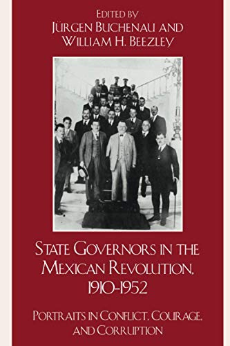 9780742557703: State Governors in the Mexican Revolution, 1910–1952: Portraits in Conflict, Courage, and Corruption (Latin American Silhouettes)