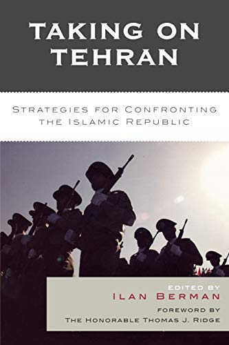 Taking on Tehran: Strategies for Confronting the: Berman, Ilan [Editor];