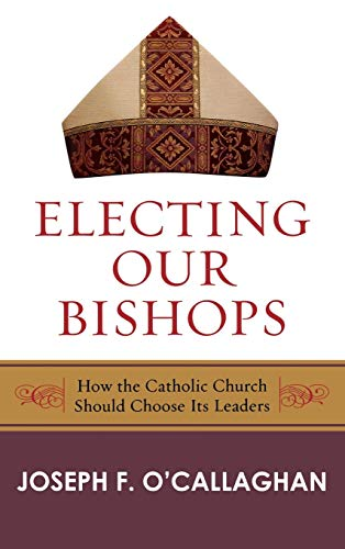 9780742558199: Electing Our Bishops: How the Catholic Church Should Choose Its Leaders