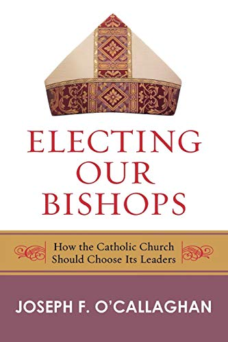 9780742558205: Electing Our Bishops: How the Catholic Church Should Choose Its Leaders