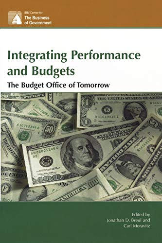 9780742558328: Integrating Performance and Budgets: The Budget Office of Tomorrow (IBM Center for the Business of Government)