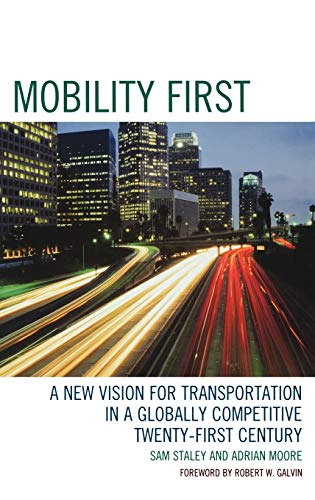 Mobility First: A New Vision for Transportation in a Globally Competitive Twenty-first Century: Sam...