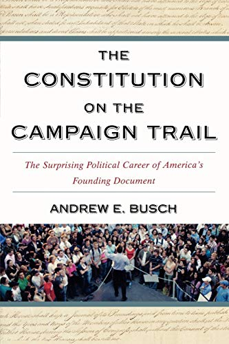 9780742559011: The Constitution on the Campaign Trail: The Surprising Political Career of America's Founding Document