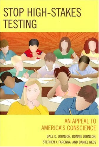 Stop High-Stakes Testing: An Appeal to America's: Johnson, Dale; Johnson,