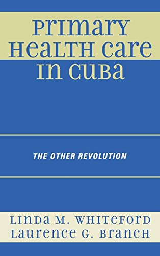 Primary Health Care in Cuba: The Other: Linda M. Whiteford;