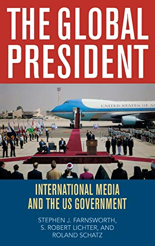 9780742560420: The Global President: International Media and the US Government