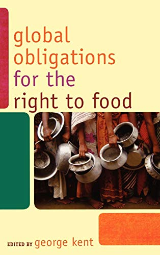 9780742560628: Global Obligations for the Right to Food (Another World is Necessary: Human Rights, Environmental Rights, and Popular Democracy)