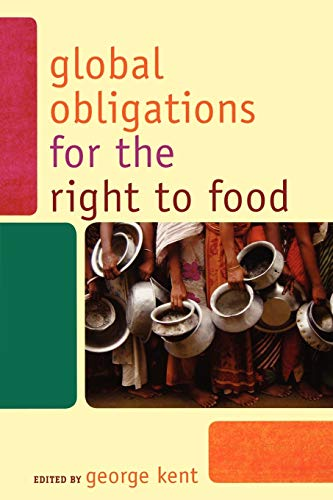 9780742560635: Global Obligations for the Right to Food (Another World Is Necessary: Human Rights, Environmental Justice, and Popular Democracy) (Another World is ... Environmental Rights, and Popular Democracy)