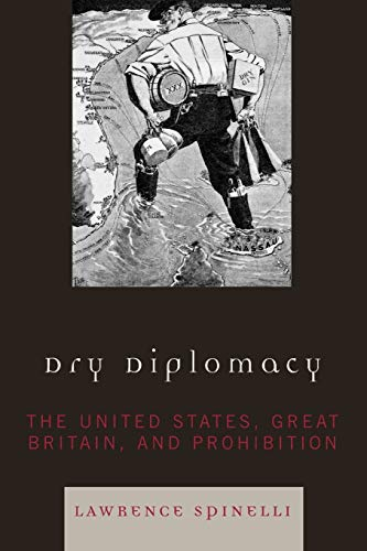 9780742560789: Dry Diplomacy: The United States, Great Britain, and Prohibition (America in the Modern World)