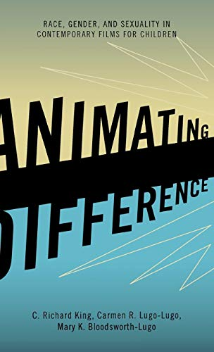 9780742560819: Animating Difference: Race, Gender, and Sexuality in Contemporary Films for Children (Perspectives on a Multiracial America)