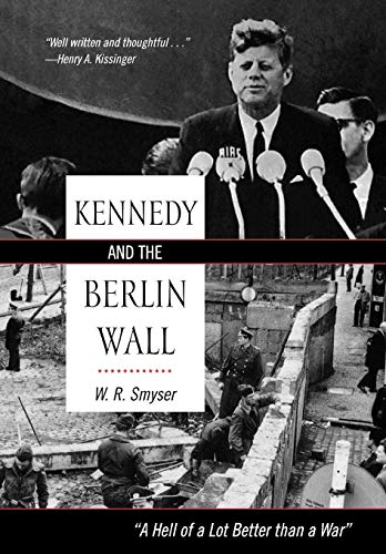 """Kennedy and the Berlin Wall: """"A Hell of a Lot Better Than a War"""" : """"A Hell of a Lot ..."""