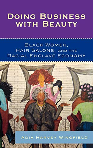 9780742561168: Doing Business With Beauty: Black Women, Hair Salons, and the Racial Enclave Economy (Perspectives on a Multiracial America)