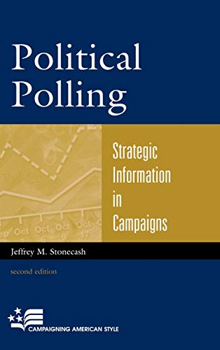 9780742561311: Political Polling: Strategic Information in Campaigns (Campaigning American Style)