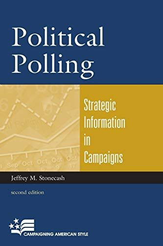 Political Polling: Strategic Information in Campaigns (Campaigning American Style): Stonecash, ...