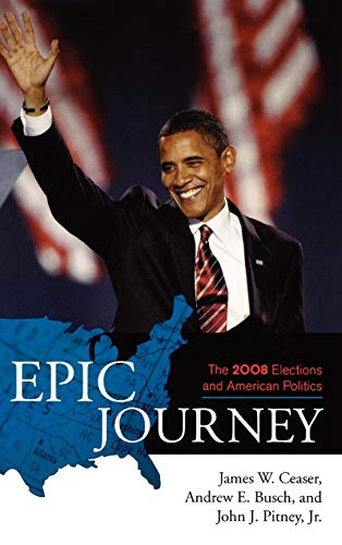 9780742561359: Epic Journey: The 2008 Elections and American Politics