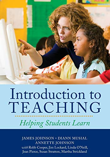 Introduction to Teaching: Helping Students Learn: Johnson, James; Musial,