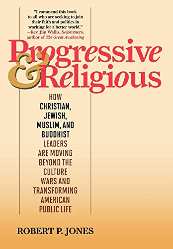 Progressive & Religious: How Christian, Jewish, Muslim, and Buddhist Leaders are Moving Beyond ...