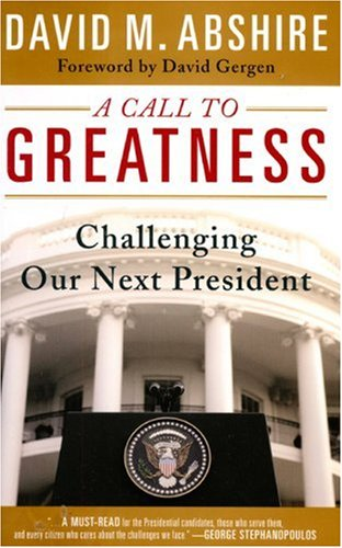 A Call to Greatness: Challenging our Next President (Computer Pkgs & Research): David M. Abshire