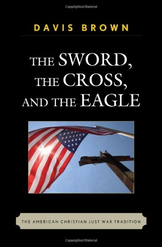 9780742562592: The Sword, the Cross, and the Eagle: The American Christian Just War Tradition