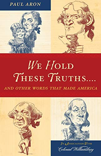 9780742562738: We Hold These Truths. . .: And Other Words that Made America