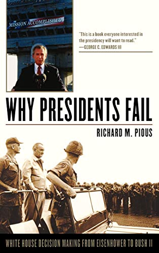Why Presidents Fail: White House Decision Making from Eisenhower to Bush II: Pious, Richard M.
