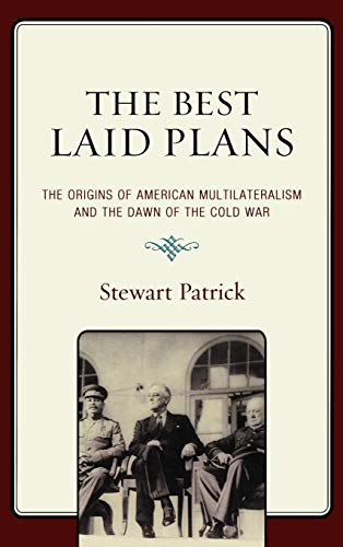 9780742562981: The Best Laid Plans: The Origins of American Multilateralism and the Dawn of the Cold War