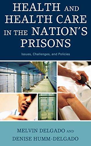9780742563001: Health and Health Care in the Nation's Prisons: Issues, Challenges, and Policies
