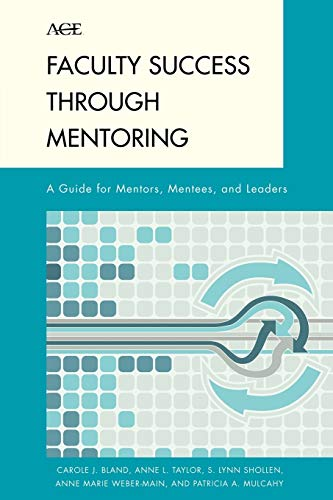 9780742563209: Faculty Success through Mentoring: A Guide for Mentors, Mentees, and Leaders (The ACE Series on Higher Education)
