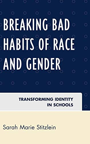 9780742563582: Breaking Bad Habits of Race and Gender: Transforming Identity in Schools