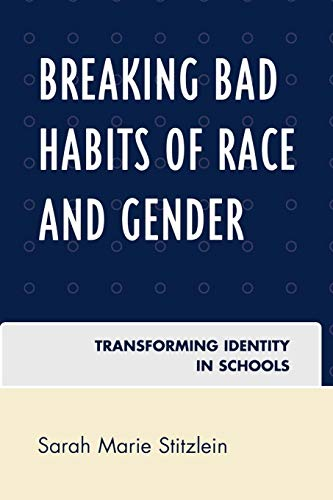 9780742563599: Breaking Bad Habits of Race and Gender: Transforming Identity in Schools