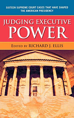 9780742565128: Judging Executive Power: Sixteen Supreme Court Cases that Have Shaped the American Presidency