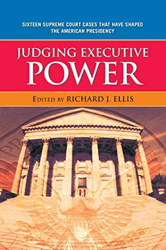 9780742565135: Judging Executive Power: Sixteen Supreme Court Cases that Have Shaped the American Presidency