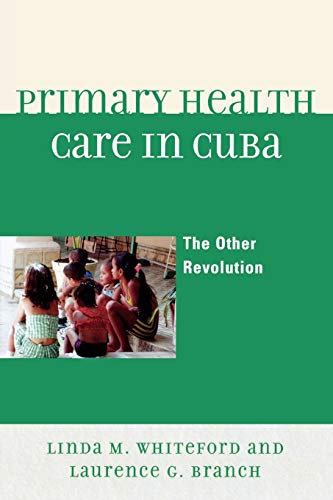Primary Health Care in Cuba: The Other: Linda M. Whiteford,