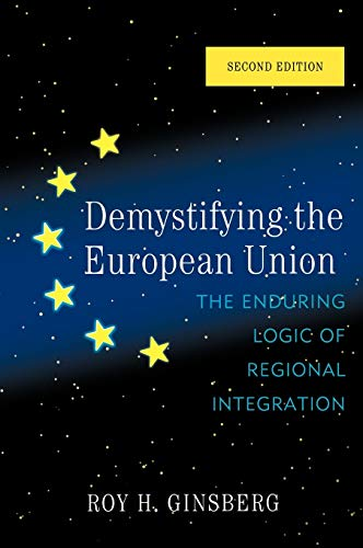 9780742566910: Demystifying the European Union: The Enduring Logic of Regional Integration