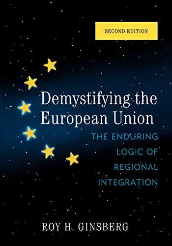 9780742566927: Demystifying the European Union: The Enduring Logic of Regional Integration