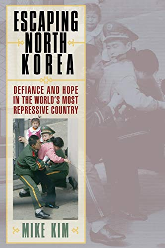 9780742567054: Escaping North Korea: Defiance and Hope in the World's Most Repressive Country