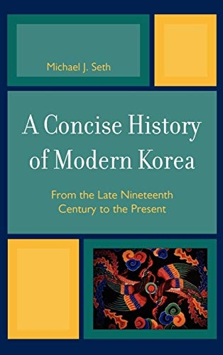 9780742567122: A Concise History of Modern Korea: From the Late Nineteenth Century to the Present