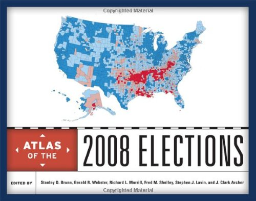 Atlas of the 2008 Elections: Editor-Stanley D. Brunn;