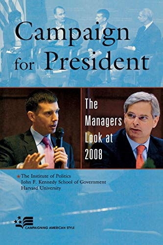 9780742570474: Campaign for President: The Managers Look at 2008 (Campaigning American Style)