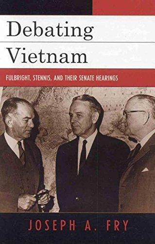 9780742576421: Debating Vietnam: Fulbright, Stennis, and Their Senate Hearings (Vietnam: America in the War Years)