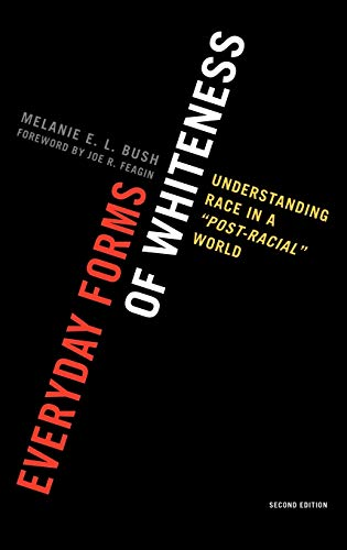 9780742599970: Everyday Forms of Whiteness: Understanding Race in a 'Post-Racial' World (Perspectives on a Multiracial America)
