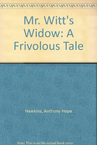 Mr. Witt's Widow: A Frivolous Tale: Hawkins, Anthony Hope