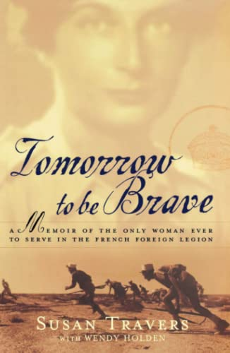 9780743200028: Tomorrow to Be Brave: A Memoir of the Only Woman Ever to Serve in the French Foreign Legion