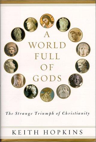 9780743200103: A World Full of Gods: The Strange Triumph of Christianity