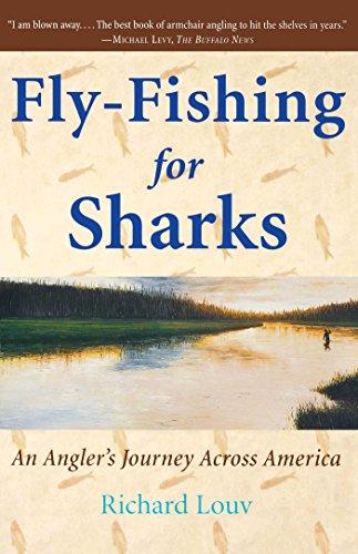 Fly-Fishing for Sharks: An Angler's Journey Across America: Louv, Richard
