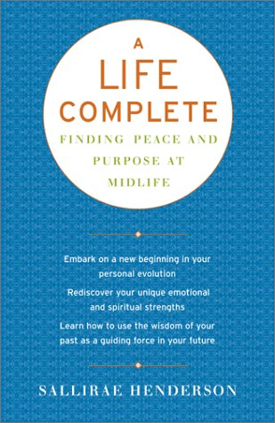 A Life Complete: Finding Peace and Purpose at Midlife: Henderson, Sallirae