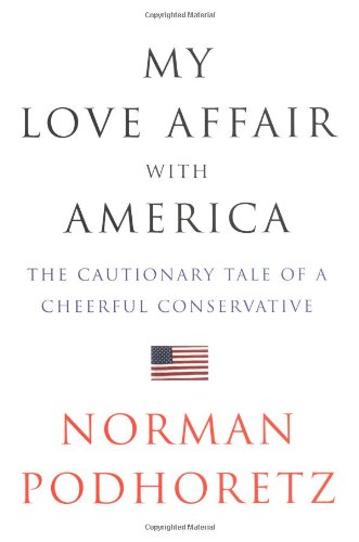 My Love Affair with America: The Cautionary Tale of a Cheerful Conservative: Podhoretz, Norman