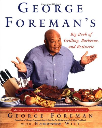 9780743200929: George Foreman's Big Book of Grilling, Barbecue, and Rotisserie: More Than 75 Recipes for Family and Friends