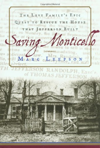 9780743201063: Saving Monticello: The Levy Family's Epic Quest to Rescue the House that Jefferson Built