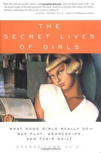 9780743201070: The Secret Lives of Girls: What Good Girls Really Do--Sex Play, Aggression, and Their Guilt